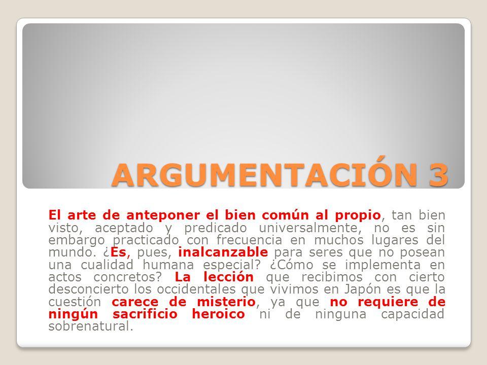 ARGUMENTACIÓN 3 El arte de anteponer el bien común al propio, tan bien visto, aceptado y predicado universalmente, no es sin embargo practicado con fr