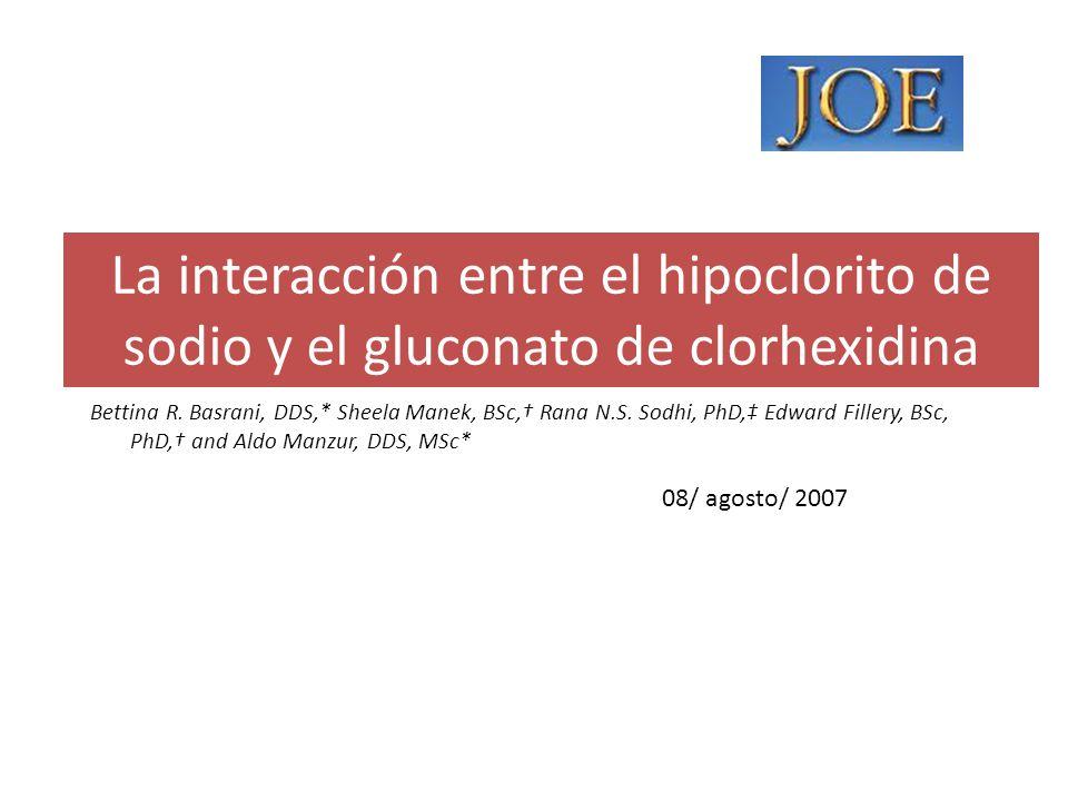 La interacción entre el hipoclorito de sodio y el gluconato de clorhexidina Bettina R. Basrani, DDS,* Sheela Manek, BSc, Rana N.S. Sodhi, PhD, Edward