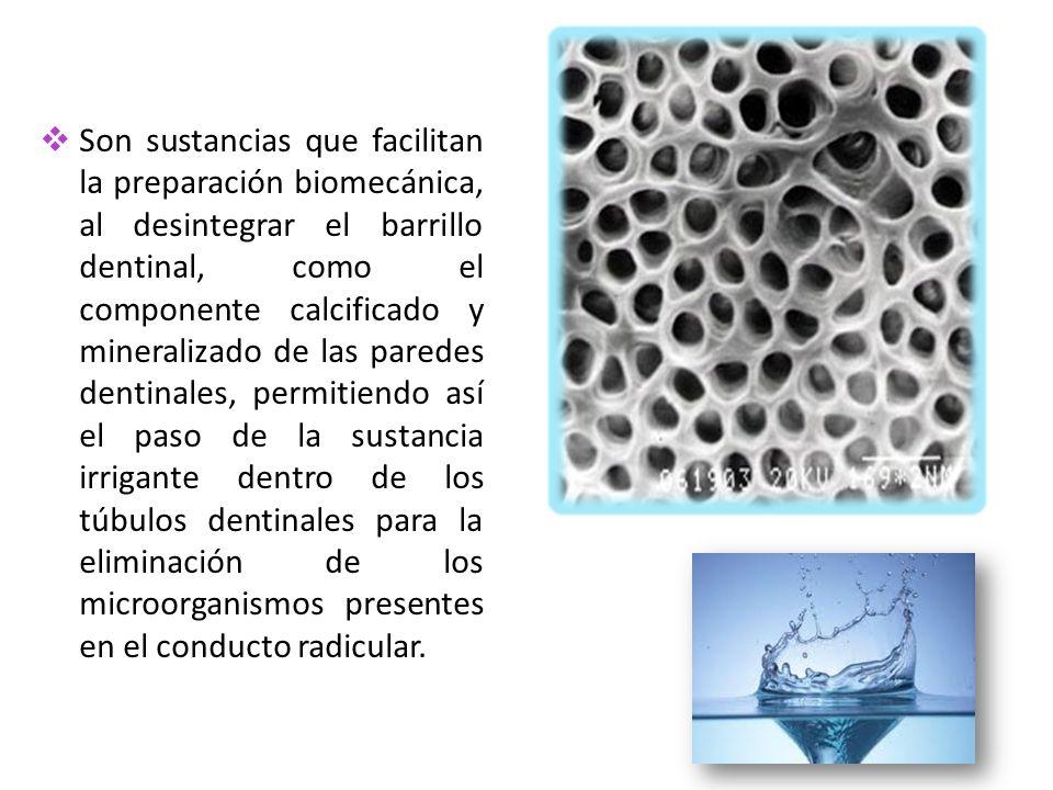 Son sustancias que facilitan la preparación biomecánica, al desintegrar el barrillo dentinal, como el componente calcificado y mineralizado de las par