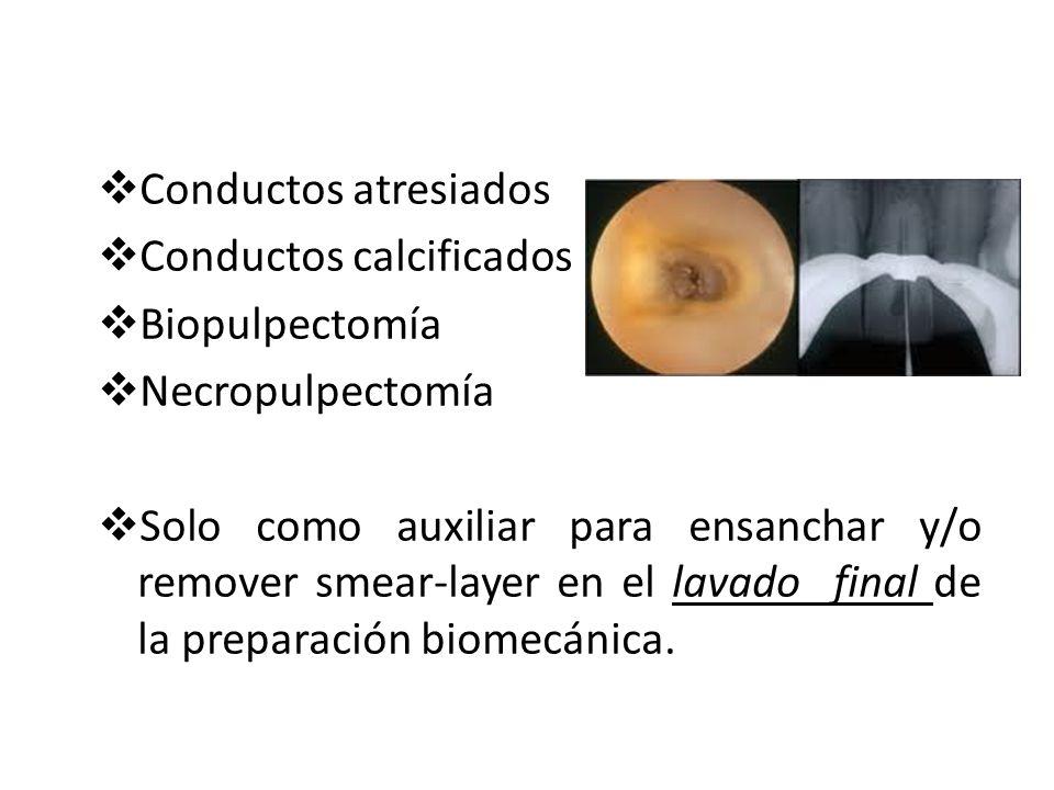 Conductos atresiados Conductos calcificados Biopulpectomía Necropulpectomía Solo como auxiliar para ensanchar y/o remover smear-layer en el lavado final de la preparación biomecánica.