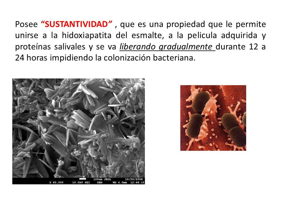 Posee SUSTANTIVIDAD, que es una propiedad que le permite unirse a la hidoxiapatita del esmalte, a la pelicula adquirida y proteínas salivales y se va