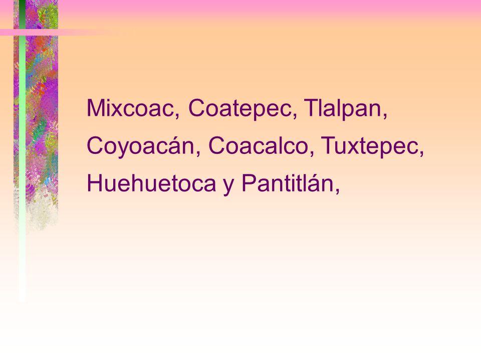 Mixcoac, Coatepec, Tlalpan, Coyoacán, Coacalco, Tuxtepec, Huehuetoca y Pantitlán,
