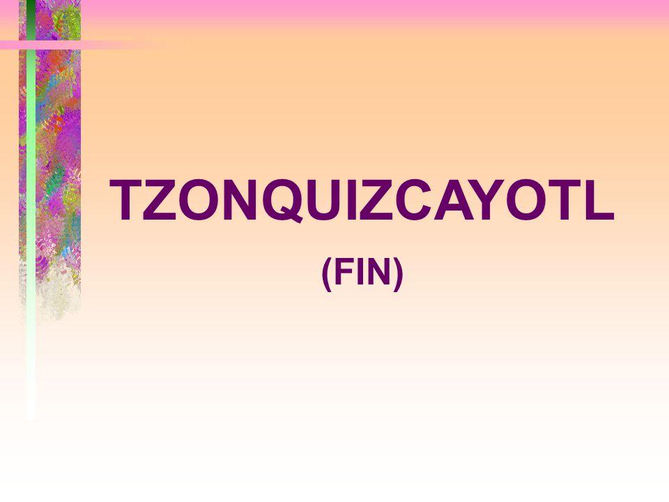 TZONQUIZCAYOTL (FIN)