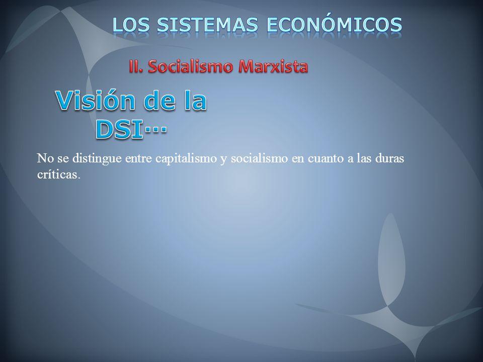 No se distingue entre capitalismo y socialismo en cuanto a las duras críticas.
