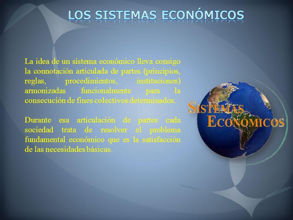 La idea de un sistema económico lleva consigo la connotación articulada de partes (principios, reglas, procedimientos, instituciones) armonizadas func