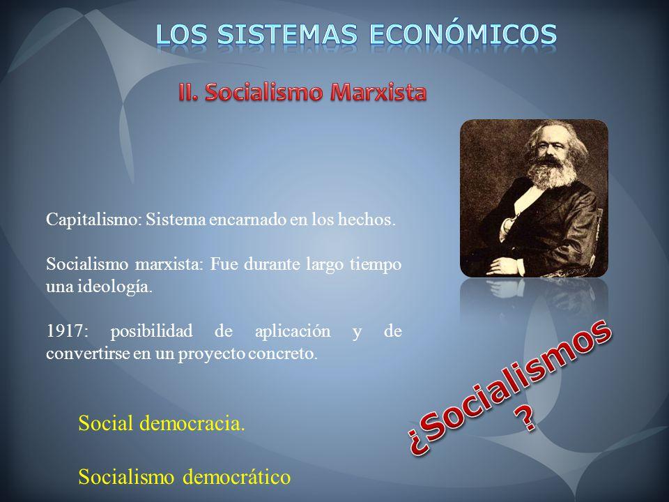 Capitalismo: Sistema encarnado en los hechos. Socialismo marxista: Fue durante largo tiempo una ideología. 1917: posibilidad de aplicación y de conver