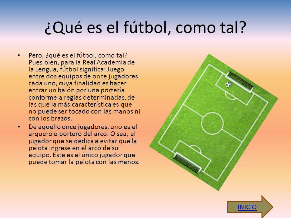 ¿Qué es el fútbol, como tal? Pero, ¿qué es el fútbol, como tal? Pues bien, para la Real Academia de la Lengua, fútbol significa: Juego entre dos equip