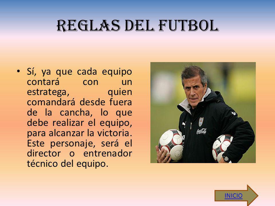 REGLAS DEL FUTBOL Sí, ya que cada equipo contará con un estratega, quien comandará desde fuera de la cancha, lo que debe realizar el equipo, para alcanzar la victoria.