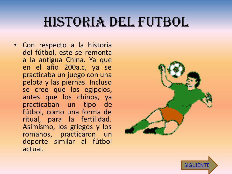 HISTORIA DEL FUTBOL Con respecto a la historia del fútbol, este se remonta a la antigua China. Ya que en el año 200a.c, ya se practicaba un juego con