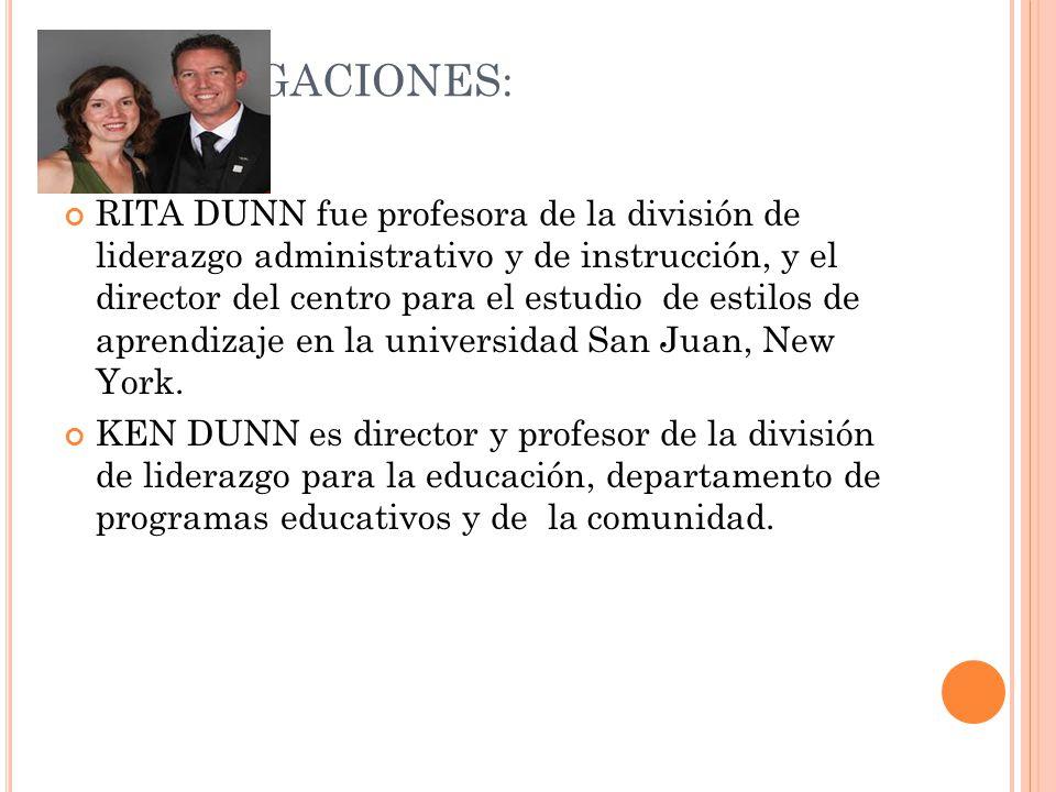 INVESTIGACIONES: RITA DUNN fue profesora de la división de liderazgo administrativo y de instrucción, y el director del centro para el estudio de esti