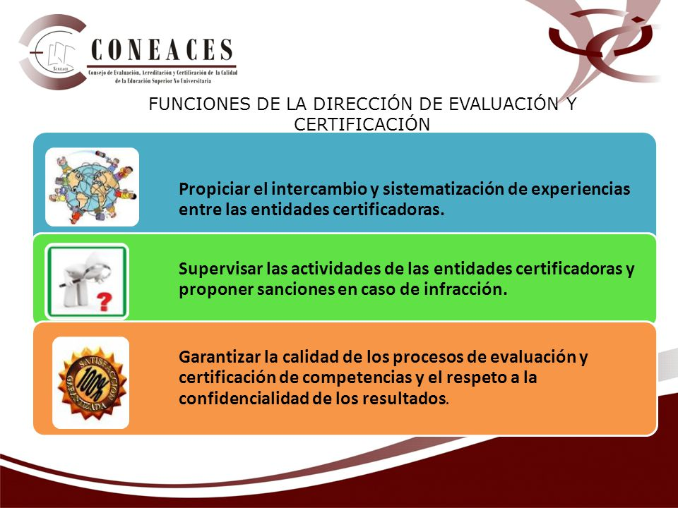 Propiciar el intercambio y sistematización de experiencias entre las entidades certificadoras. Supervisar las actividades de las entidades certificado