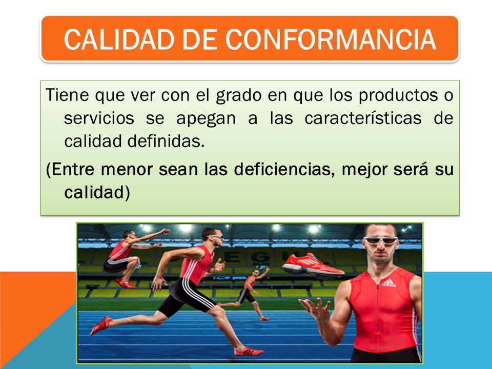 CALIDAD DE CONFORMANCIA Tiene que ver con el grado en que los productos o servicios se apegan a las características de calidad definidas. (Entre menor