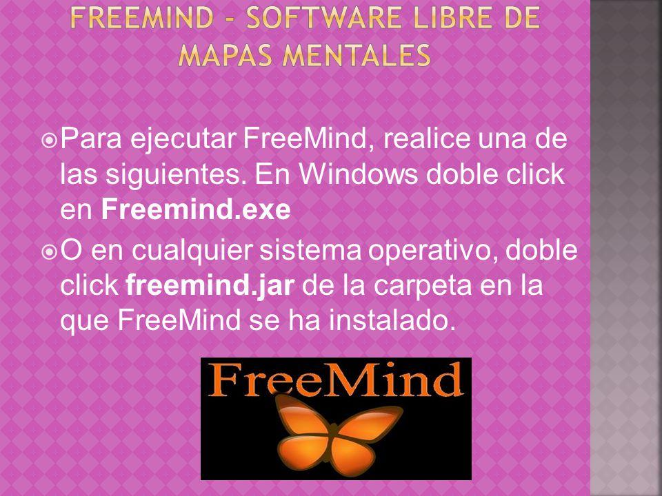 Para ejecutar FreeMind, realice una de las siguientes. En Windows doble click en Freemind.exe O en cualquier sistema operativo, doble click freemind.j