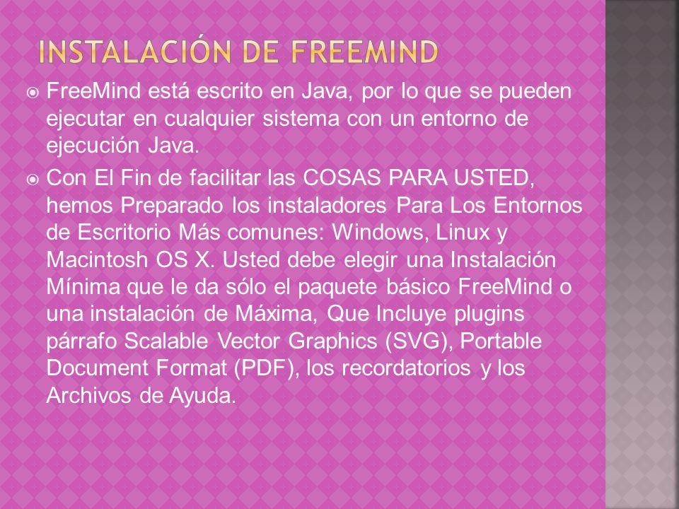 FreeMind está escrito en Java, por lo que se pueden ejecutar en cualquier sistema con un entorno de ejecución Java. Con El Fin de facilitar las COSAS