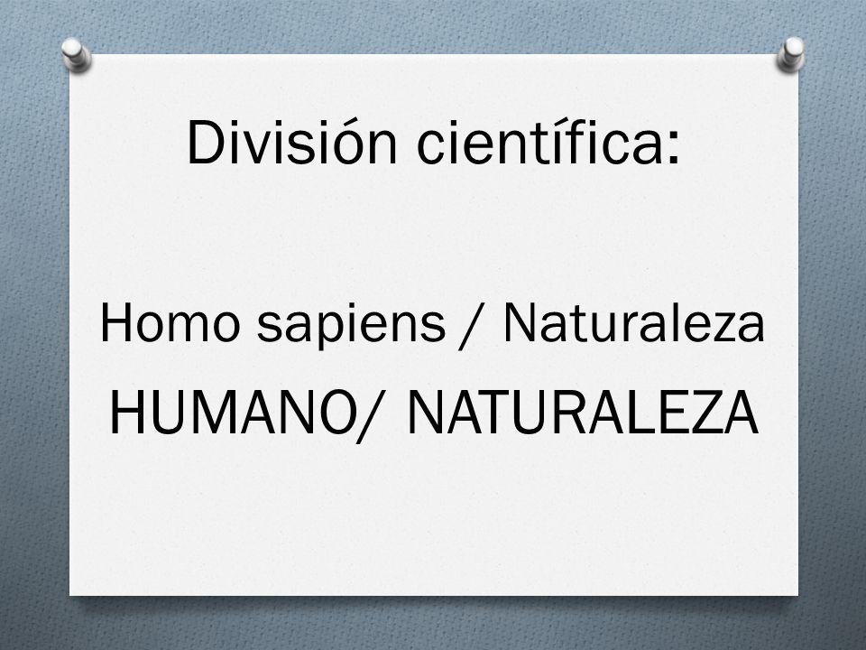 División científica: Homo sapiens / Naturaleza HUMANO/ NATURALEZA