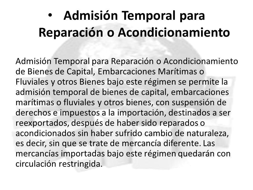 Admisión Temporal para Reparación o Acondicionamiento Admisión Temporal para Reparación o Acondicionamiento de Bienes de Capital, Embarcaciones Maríti