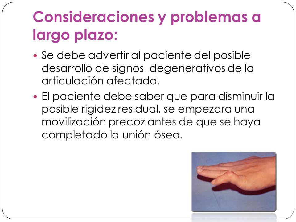 Consideraciones y problemas a largo plazo: Se debe advertir al paciente del posible desarrollo de signos degenerativos de la articulación afectada.