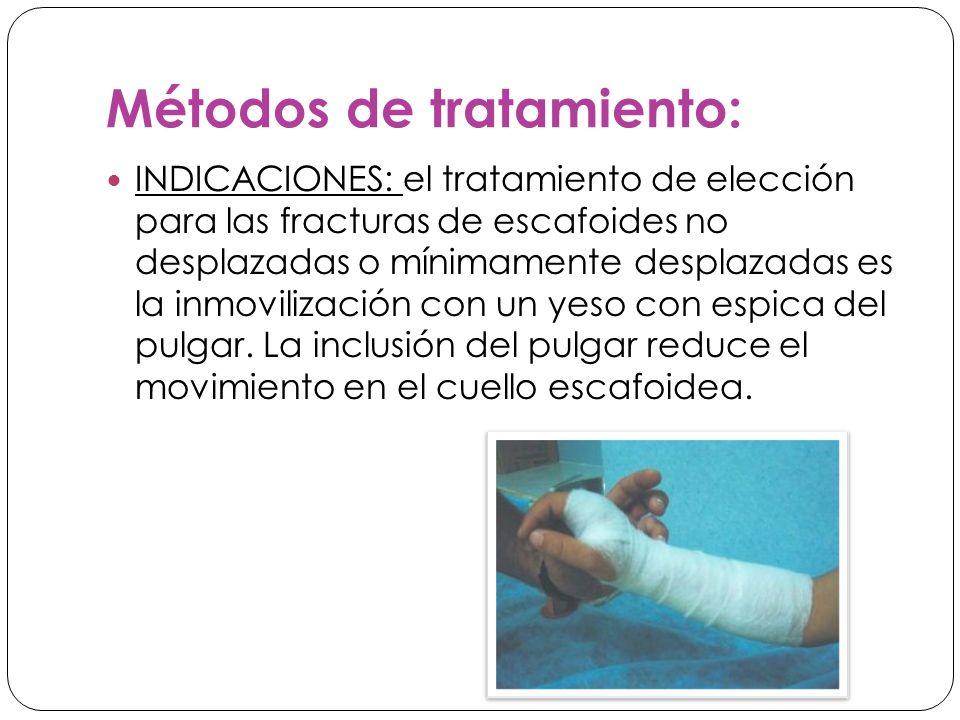 Métodos de tratamiento: INDICACIONES: el tratamiento de elección para las fracturas de escafoides no desplazadas o mínimamente desplazadas es la inmovilización con un yeso con espica del pulgar.