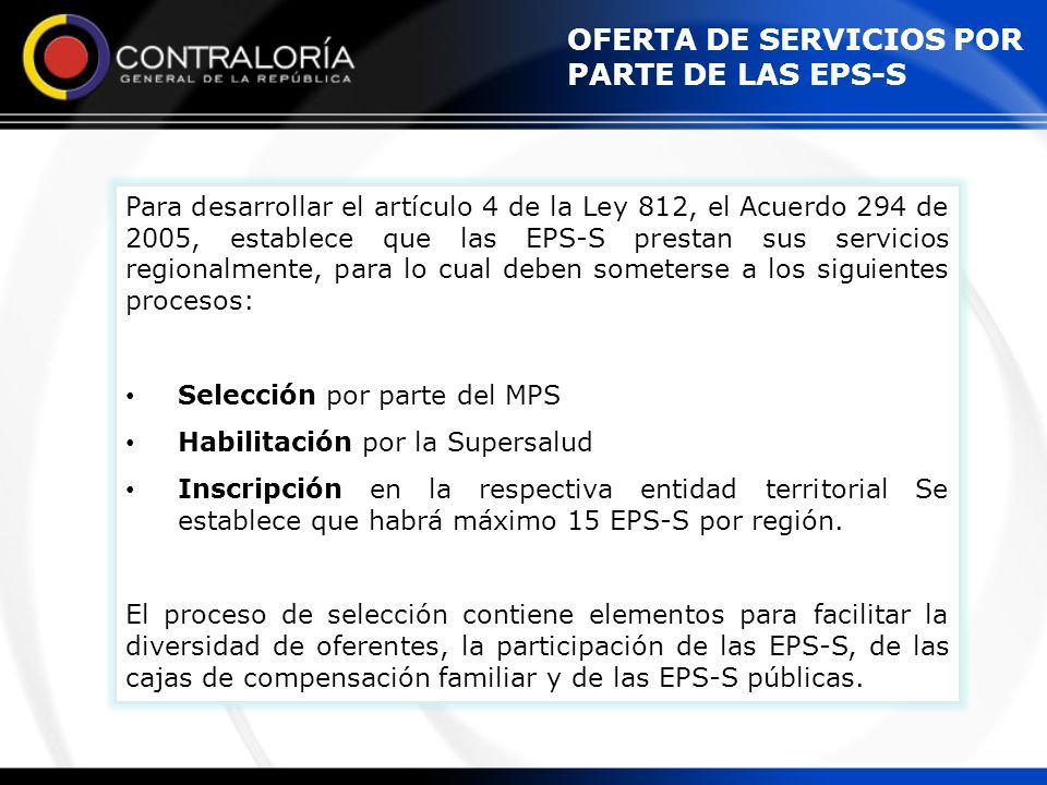 Para desarrollar el artículo 4 de la Ley 812, el Acuerdo 294 de 2005, establece que las EPS-S prestan sus servicios regionalmente, para lo cual deben