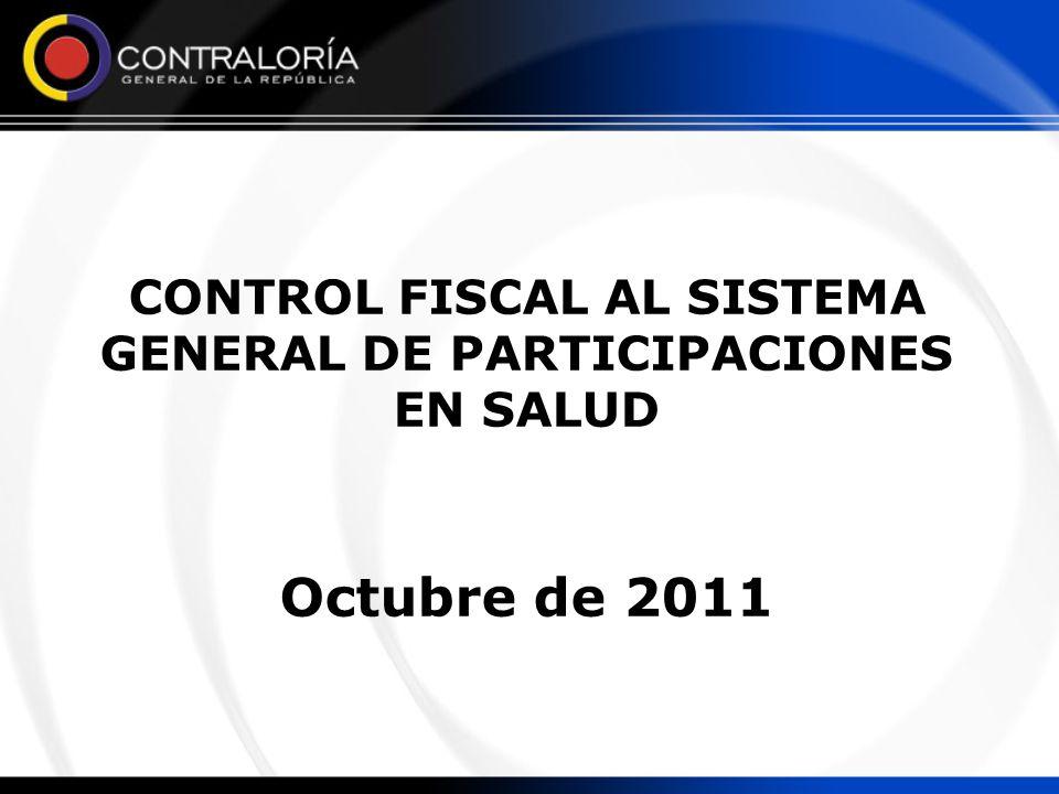 CONTROL FISCAL AL SISTEMA GENERAL DE PARTICIPACIONES EN SALUD Octubre de 2011