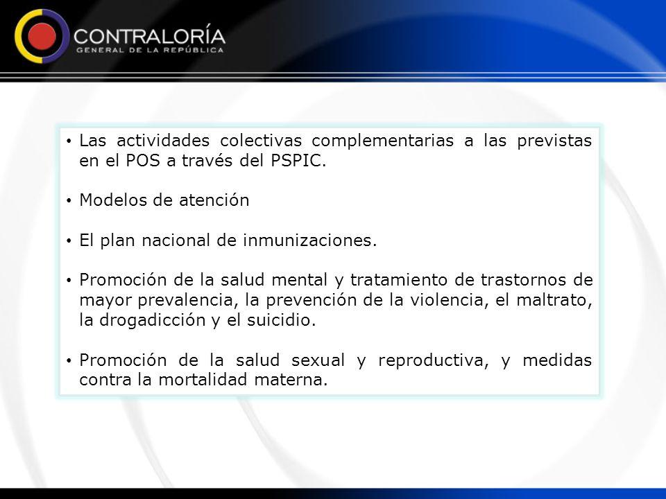 Las actividades colectivas complementarias a las previstas en el POS a través del PSPIC. Modelos de atención El plan nacional de inmunizaciones. Promo