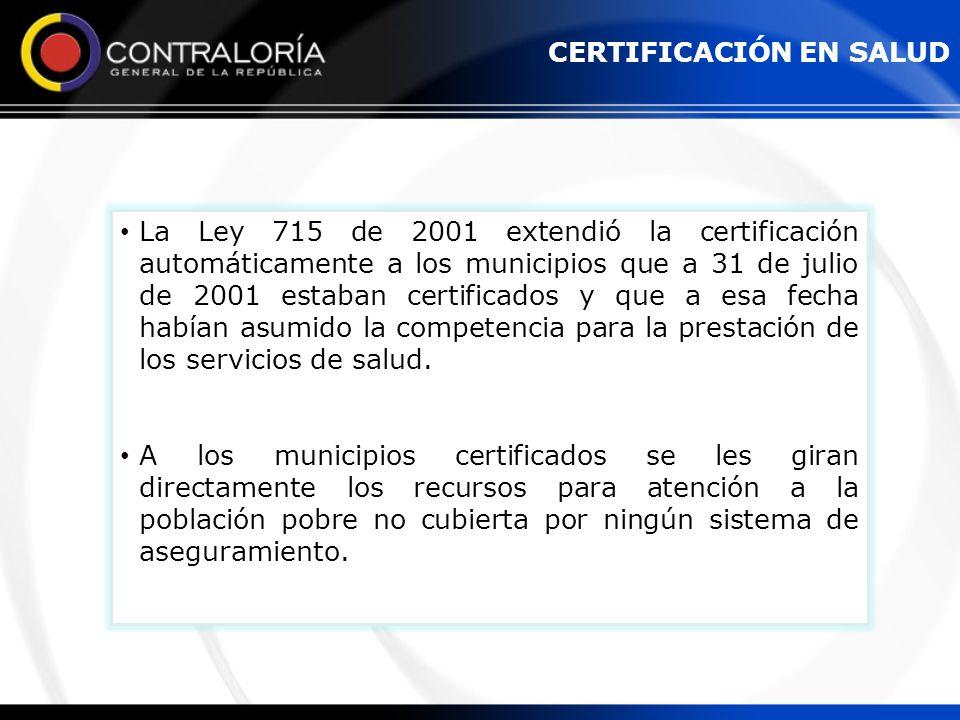 La Ley 715 de 2001 extendió la certificación automáticamente a los municipios que a 31 de julio de 2001 estaban certificados y que a esa fecha habían