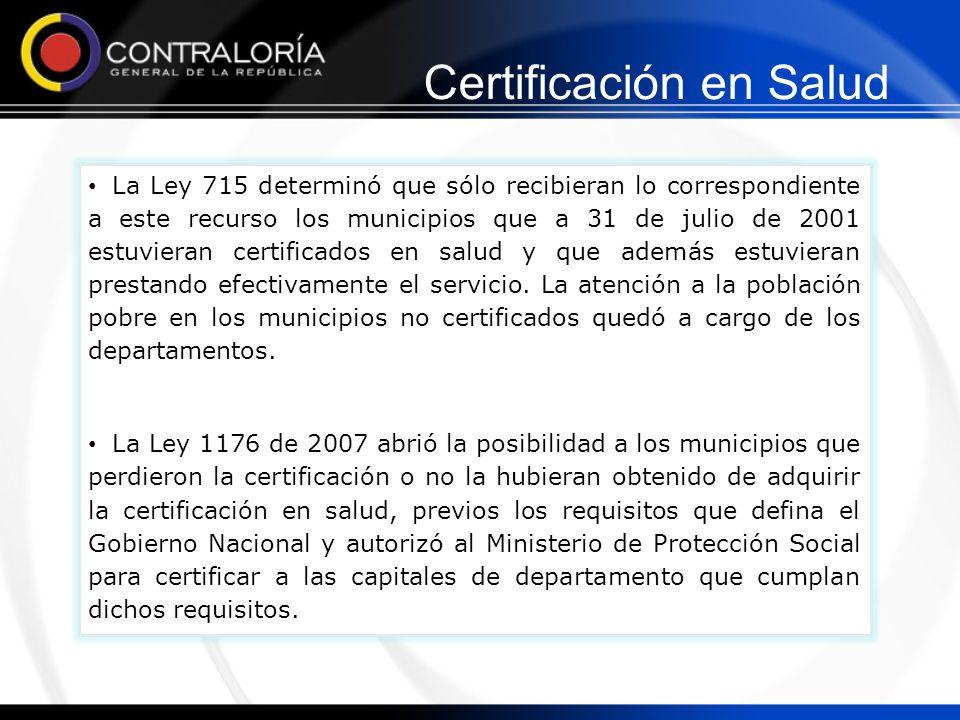 Certificación en Salud La Ley 715 determinó que sólo recibieran lo correspondiente a este recurso los municipios que a 31 de julio de 2001 estuvieran