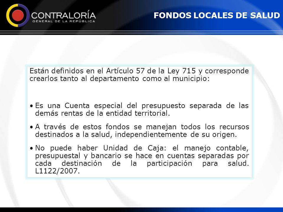 Están definidos en el Artículo 57 de la Ley 715 y corresponde crearlos tanto al departamento como al municipio: Es una Cuenta especial del presupuesto
