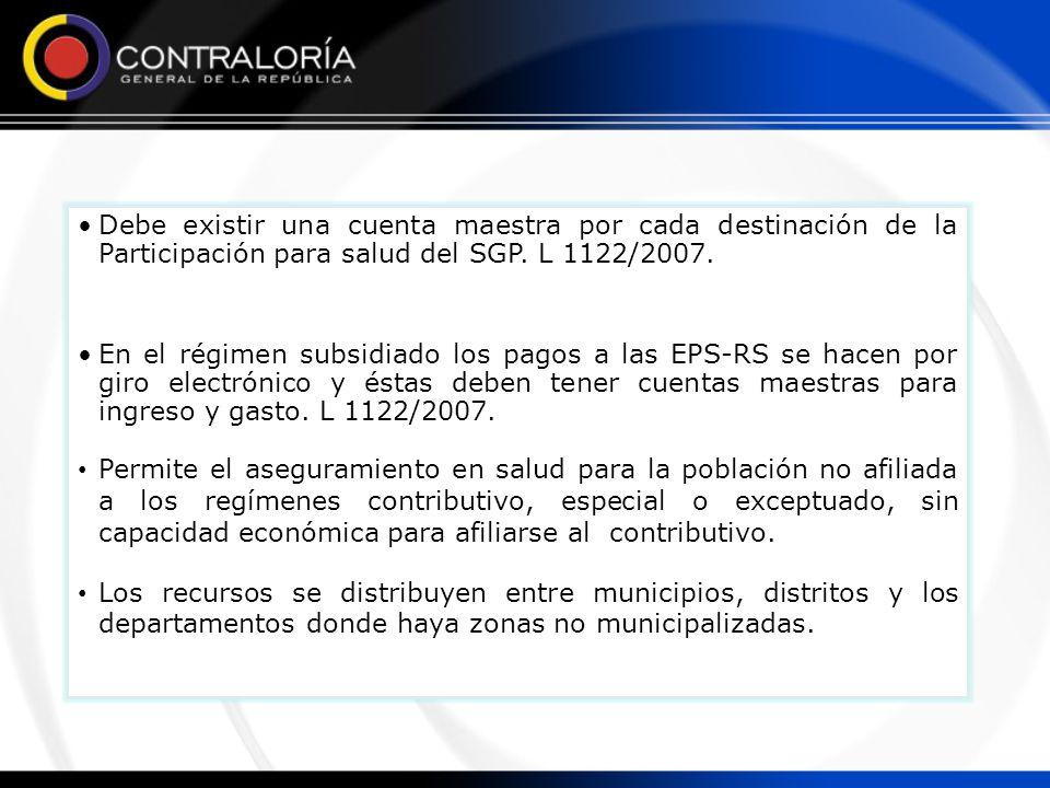 Debe existir una cuenta maestra por cada destinación de la Participación para salud del SGP. L 1122/2007. En el régimen subsidiado los pagos a las EPS