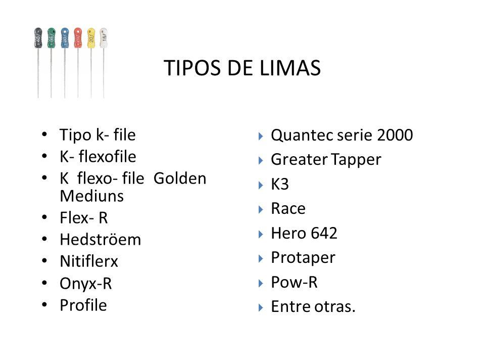 Tipo k- file K- flexofile K flexo- file Golden Mediuns Flex- R Hedströem Nitiflerx Onyx-R Profile TIPOS DE LIMAS Quantec serie 2000 Greater Tapper K3 Race Hero 642 Protaper Pow-R Entre otras.