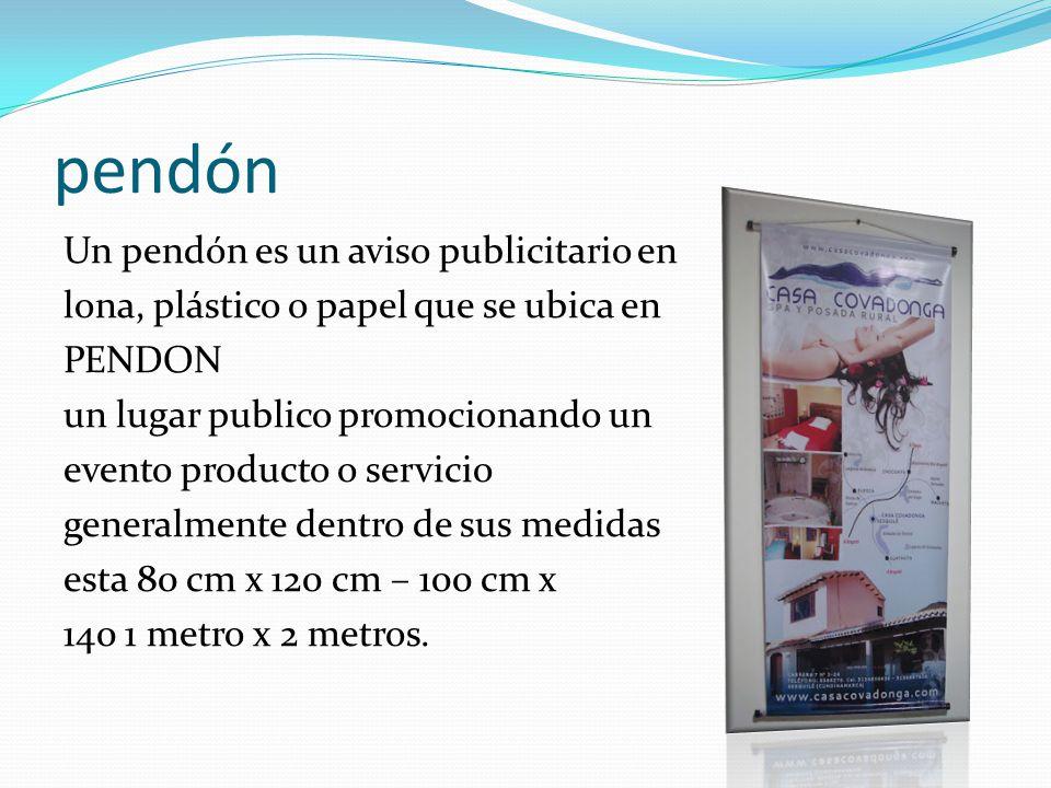 pendón Un pendón es un aviso publicitario en lona, plástico o papel que se ubica en PENDON un lugar publico promocionando un evento producto o servici
