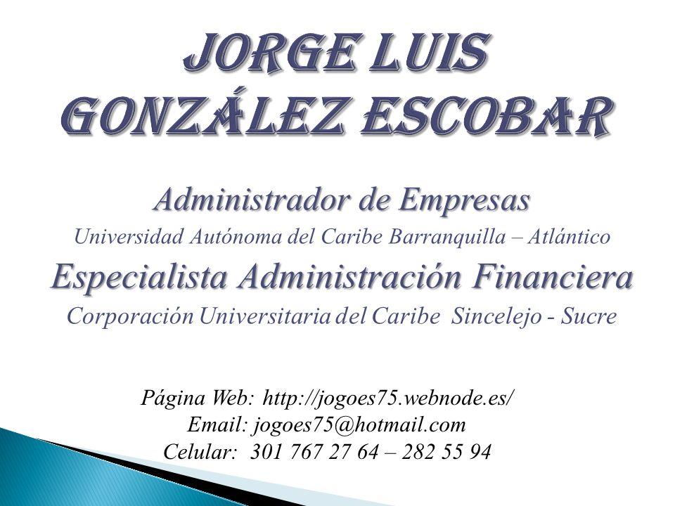 Administrador de Empresas Universidad Autónoma del Caribe Barranquilla – Atlántico Especialista Administración Financiera Corporación Universitaria de
