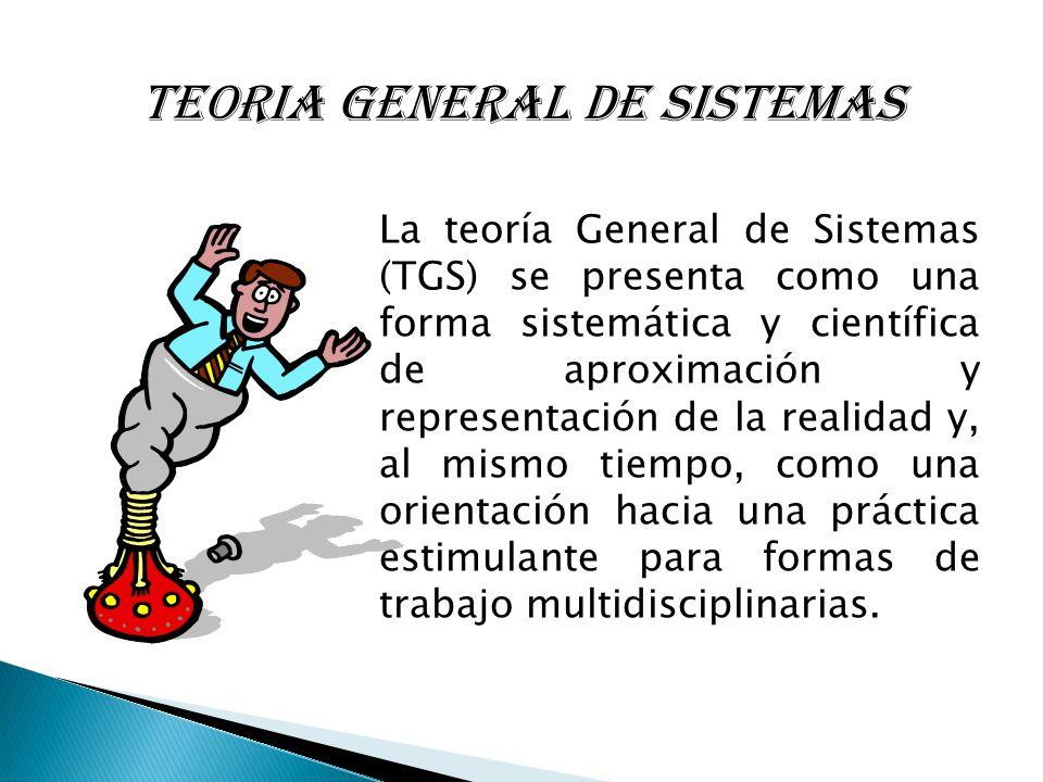 La teoría General de Sistemas (TGS) se presenta como una forma sistemática y científica de aproximación y representación de la realidad y, al mismo ti