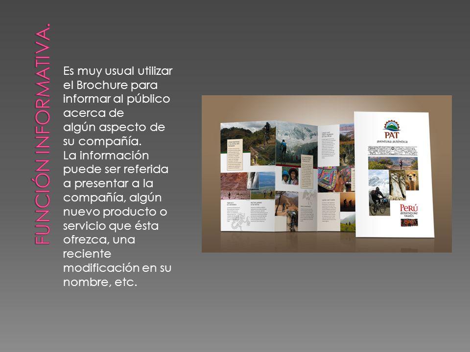 Es muy usual utilizar el Brochure para informar al público acerca de algún aspecto de su compañía. La información puede ser referida a presentar a la