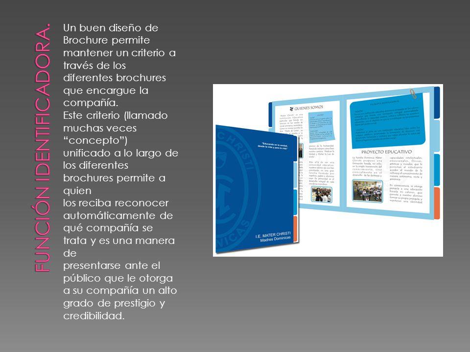 Un buen diseño de Brochure permite mantener un criterio a través de los diferentes brochures que encargue la compañía. Este criterio (llamado muchas v