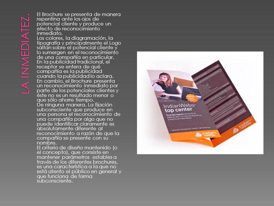 El Brochure se presenta de manera repentina ante los ojos de potencial cliente y produce un efecto de reconocimiento inmediato. Los colores, la diagra