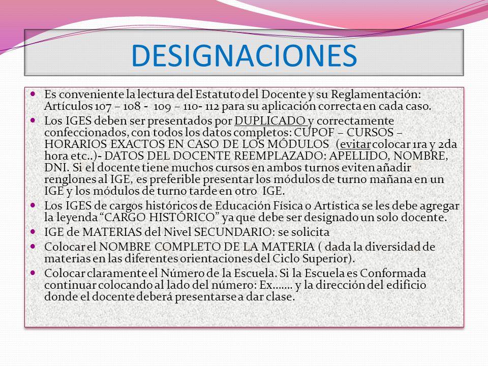 DESIGNACIONES Es conveniente la lectura del Estatuto del Docente y su Reglamentación: Artículos 107 – 108 - 109 – 110- 112 para su aplicación correcta