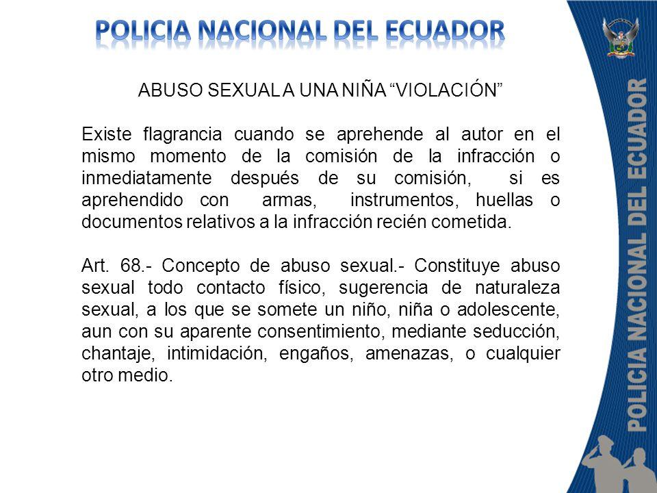 ABUSO SEXUAL A UNA NIÑA VIOLACIÓN Existe flagrancia cuando se aprehende al autor en el mismo momento de la comisión de la infracción o inmediatamente