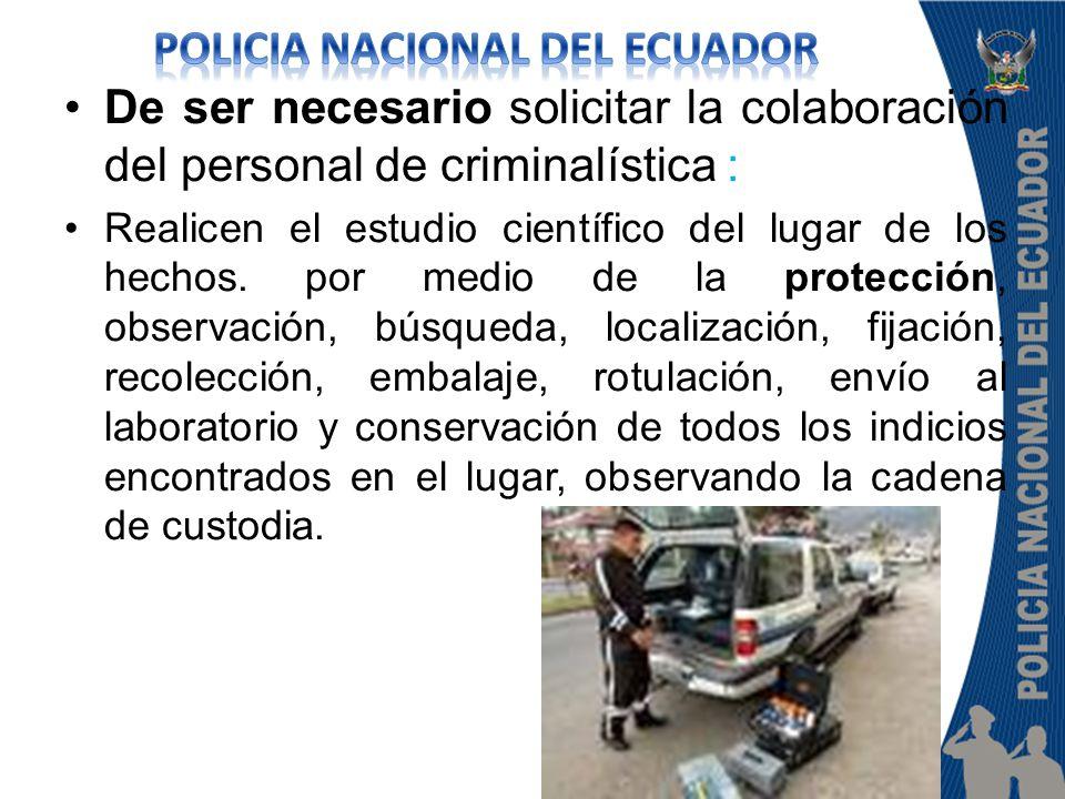 De ser necesario solicitar la colaboración del personal de criminalística : Realicen el estudio científico del lugar de los hechos. por medio de la pr