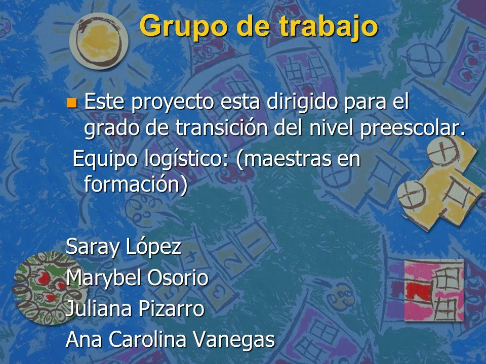Grupo de trabajo n Este proyecto esta dirigido para el grado de transición del nivel preescolar.