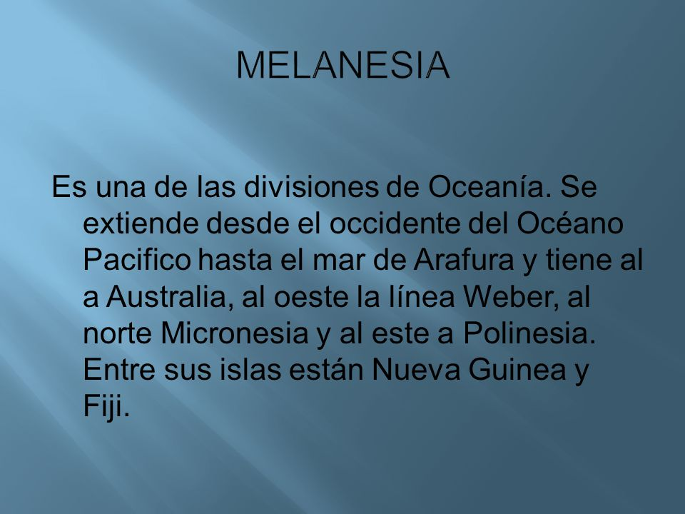 Es una de las divisiones de Oceanía. Se extiende desde el occidente del Océano Pacifico hasta el mar de Arafura y tiene al a Australia, al oeste la lí