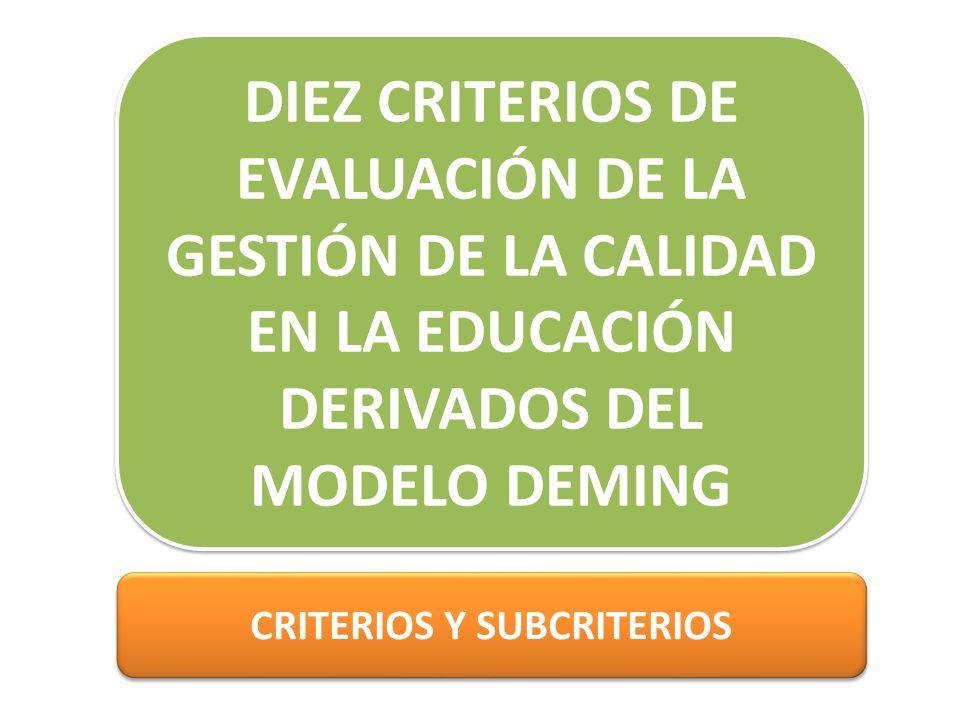 DIEZ CRITERIOS DE EVALUACIÓN DE LA GESTIÓN DE LA CALIDAD EN LA EDUCACIÓN DERIVADOS DEL MODELO DEMING CRITERIOS Y SUBCRITERIOS