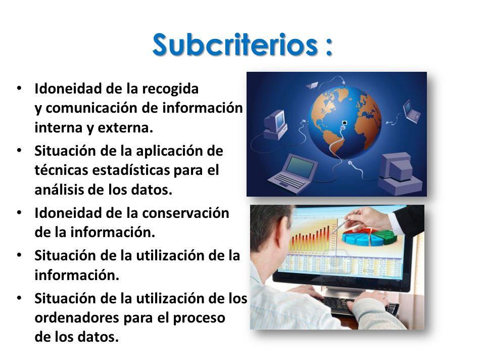 Subcriterios : Idoneidad de la recogida y comunicación de información interna y externa. Situación de la aplicación de técnicas estadísticas para el a