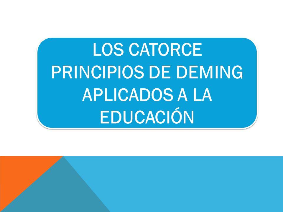 LOS CATORCE PRINCIPIOS DE DEMING APLICADOS A LA EDUCACIÓN