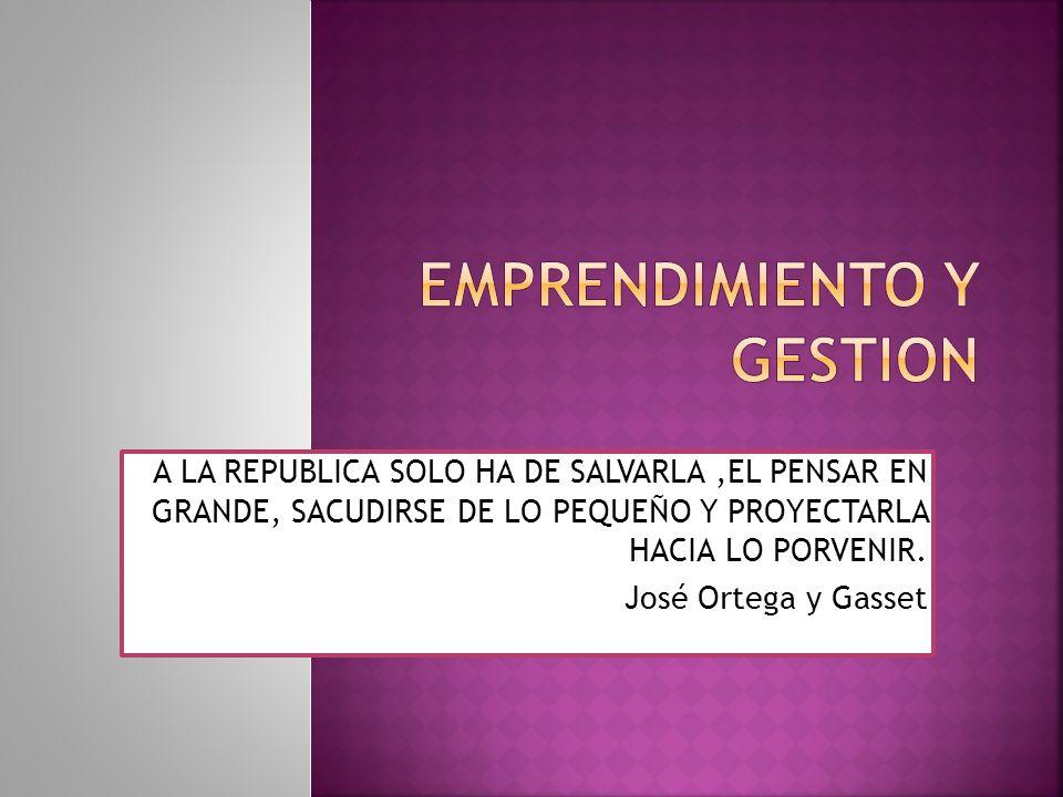 A LA REPUBLICA SOLO HA DE SALVARLA,EL PENSAR EN GRANDE, SACUDIRSE DE LO PEQUEÑO Y PROYECTARLA HACIA LO PORVENIR. José Ortega y Gasset