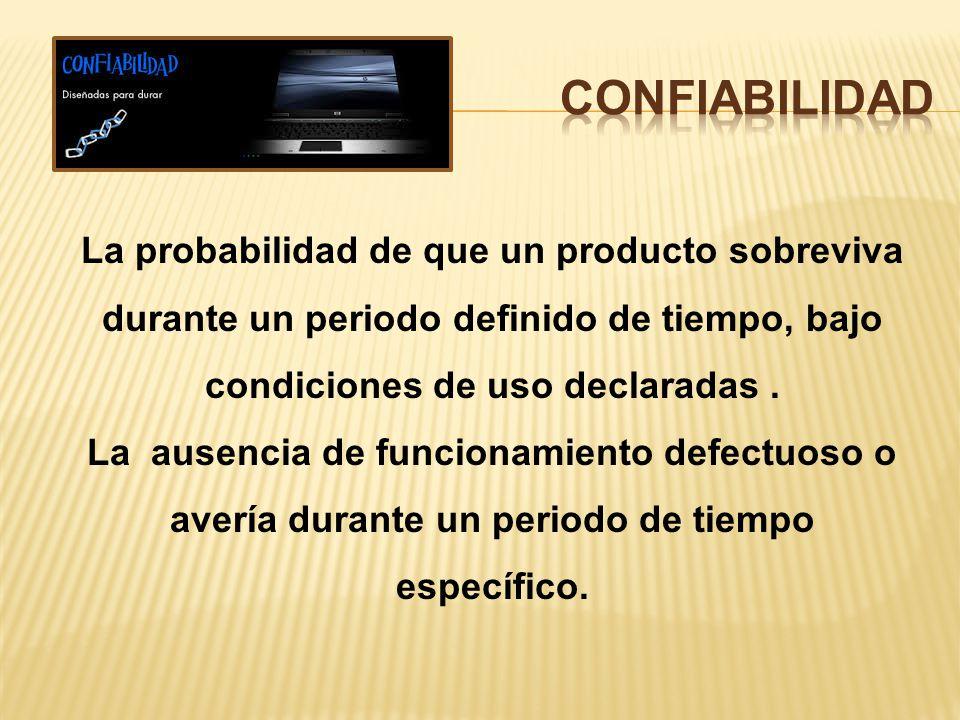 La probabilidad de que un producto sobreviva durante un periodo definido de tiempo, bajo condiciones de uso declaradas.