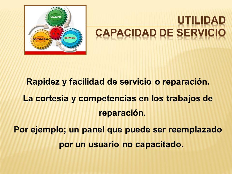 Rapidez y facilidad de servicio o reparación.