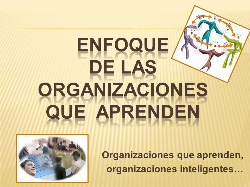 Organizaciones que aprenden, organizaciones inteligentes…