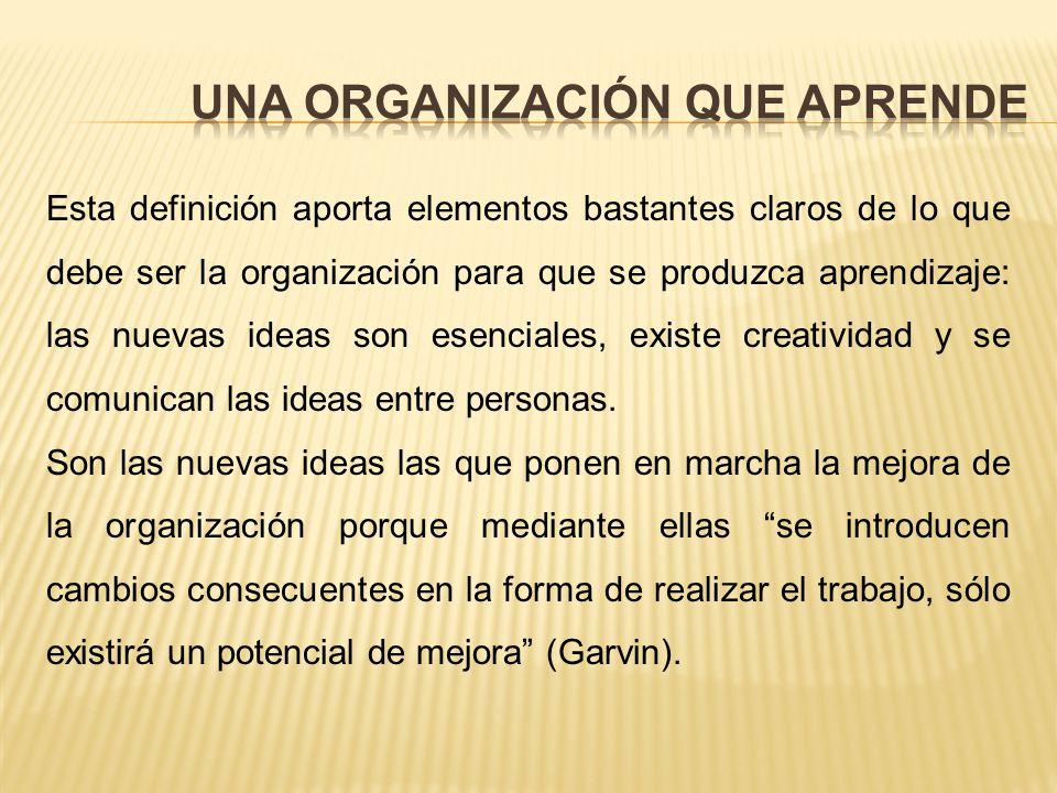 Para precisar los términos y adoptar una idea válida de lo que es una organización que aprende, Garvin propone la siguiente definición: una organizaci