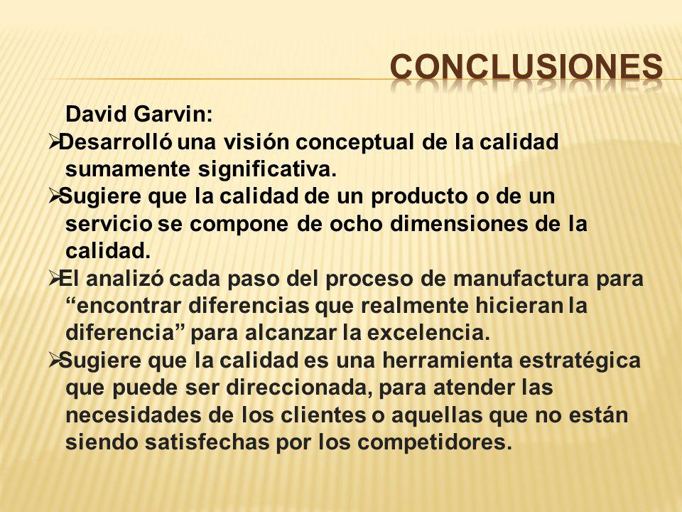 David Garvin: Desarrolló una visión conceptual de la calidad sumamente significativa.